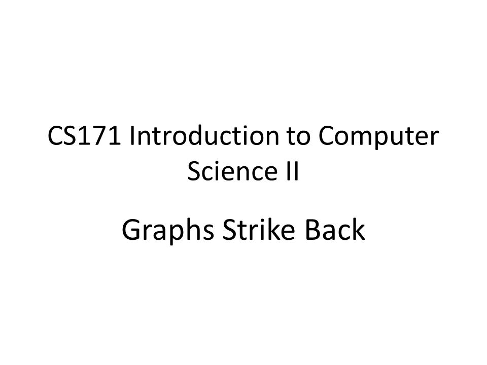 CS171 Introduction to Computer Science II Graphs Strike Back