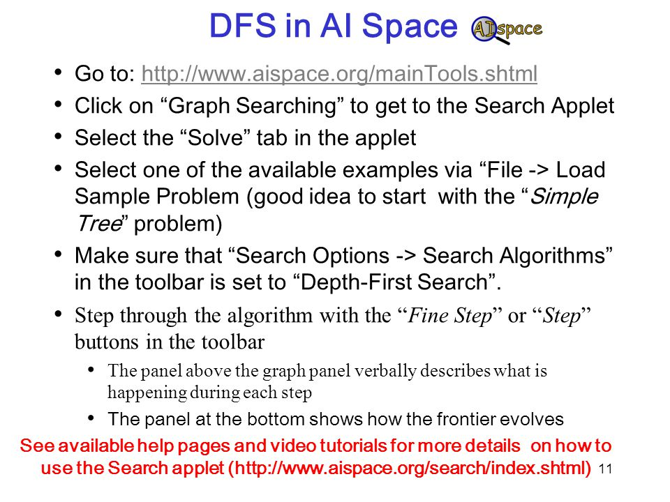"""DFS in AI Space Go to: http://www.aispace.org/mainTools.shtmlhttp://www.aispace.org/mainTools.shtml Click on """"Graph Searching"""" to get to the Search Ap"""