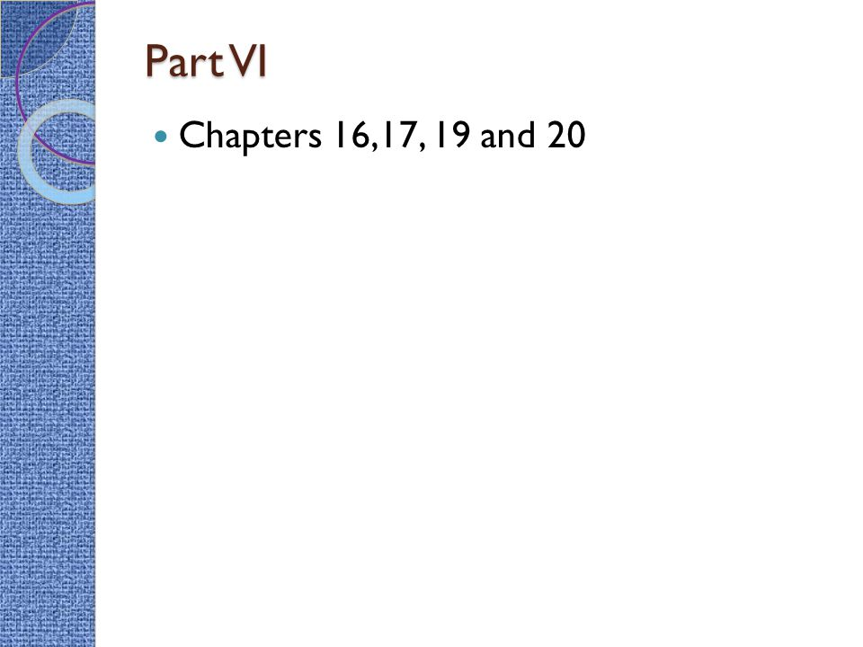 Part VI Chapters 16,17, 19 and 20