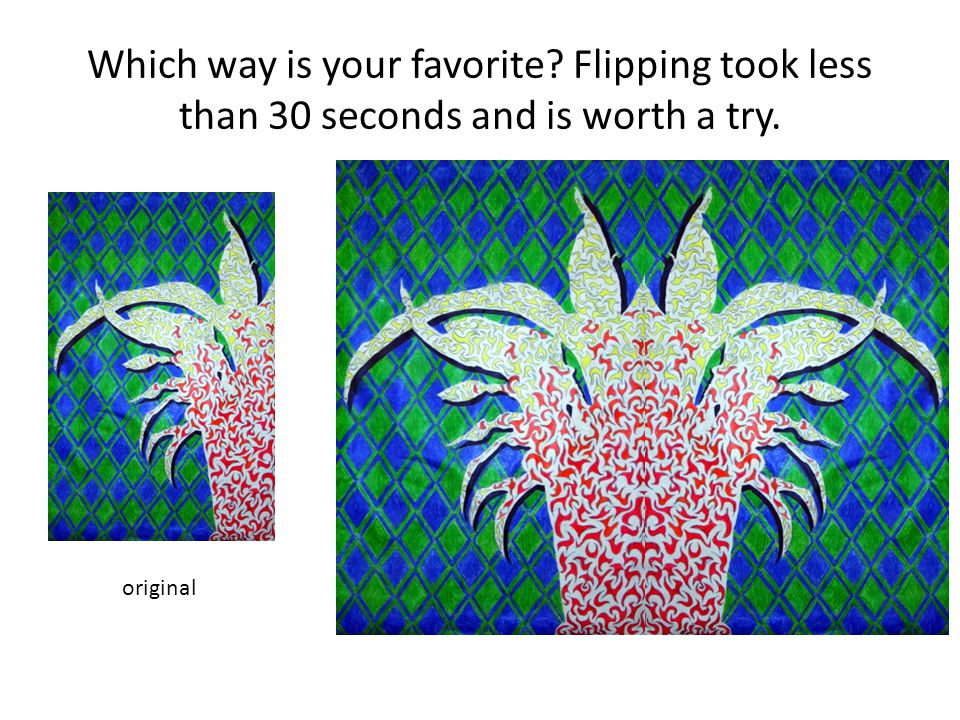 Which way is your favorite Flipping took less than 30 seconds and is worth a try. original