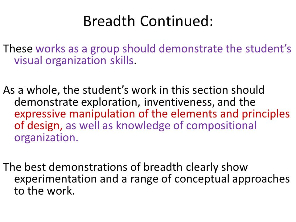 Breadth Continued: These works as a group should demonstrate the student's visual organization skills.