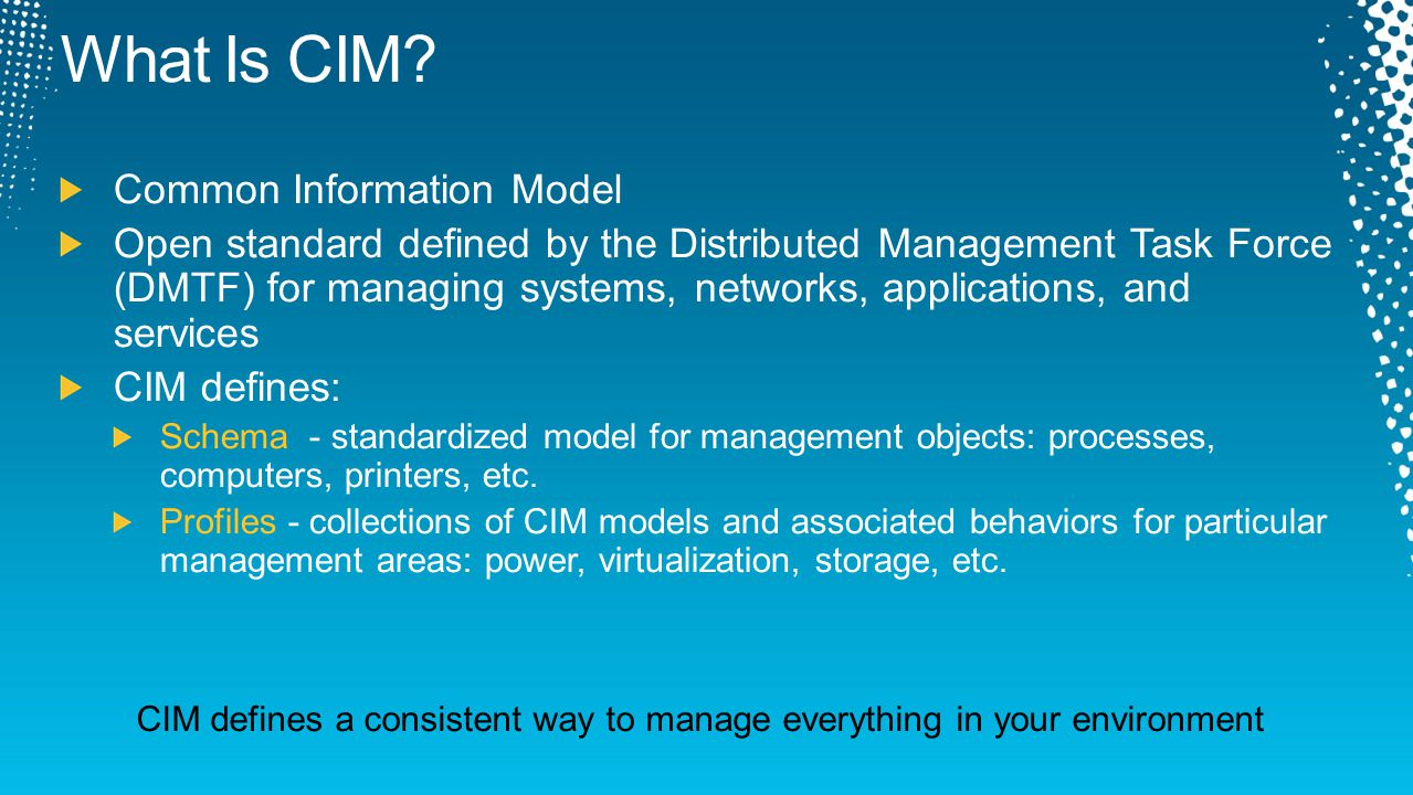 CIM defines a consistent way to manage everything in your environment