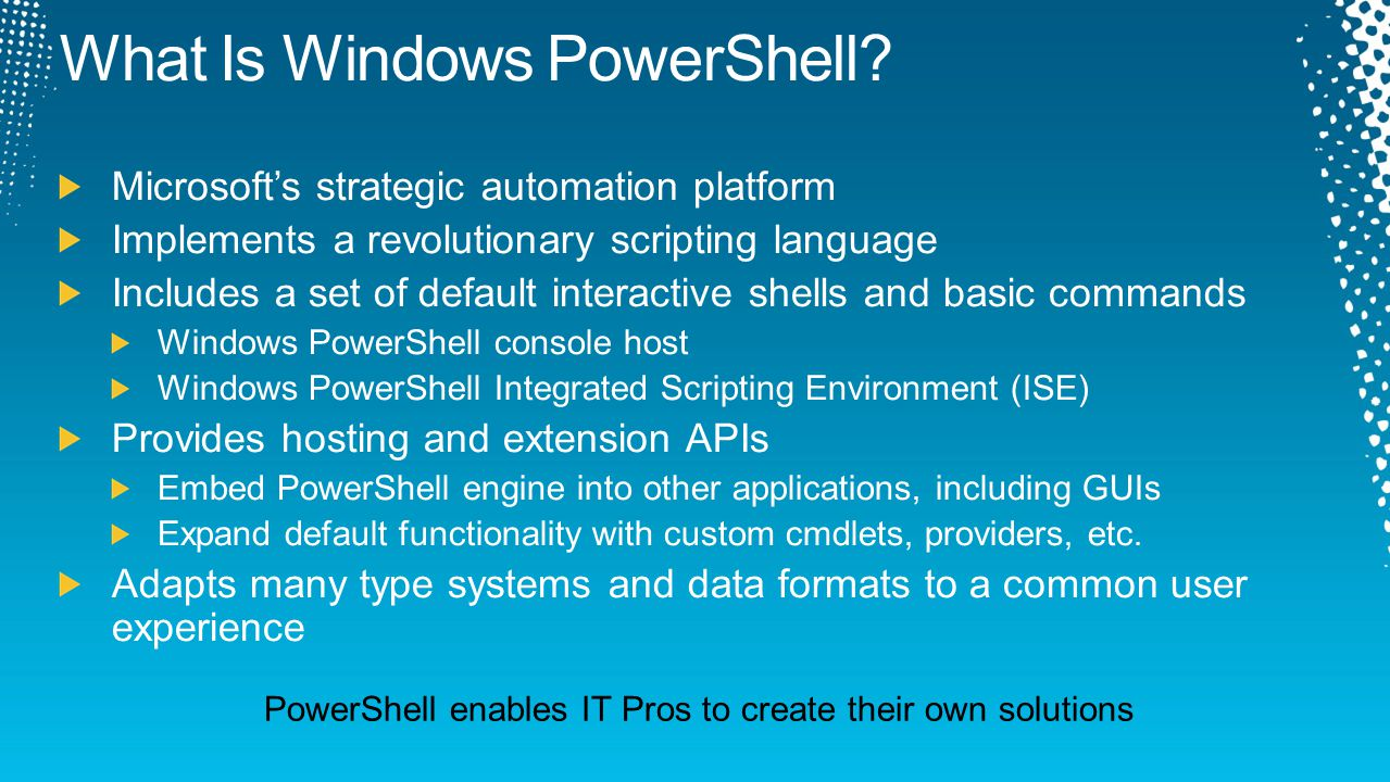 PowerShell enables IT Pros to create their own solutions