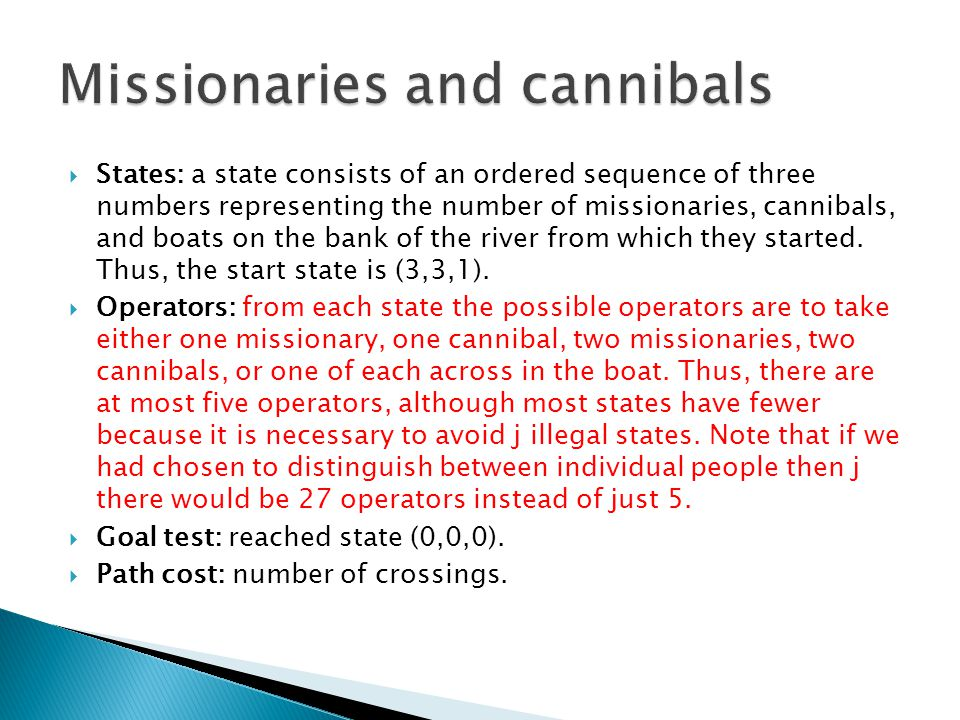 States: a state consists of an ordered sequence of three numbers representing the number of missionaries, cannibals, and boats on the bank of the ri
