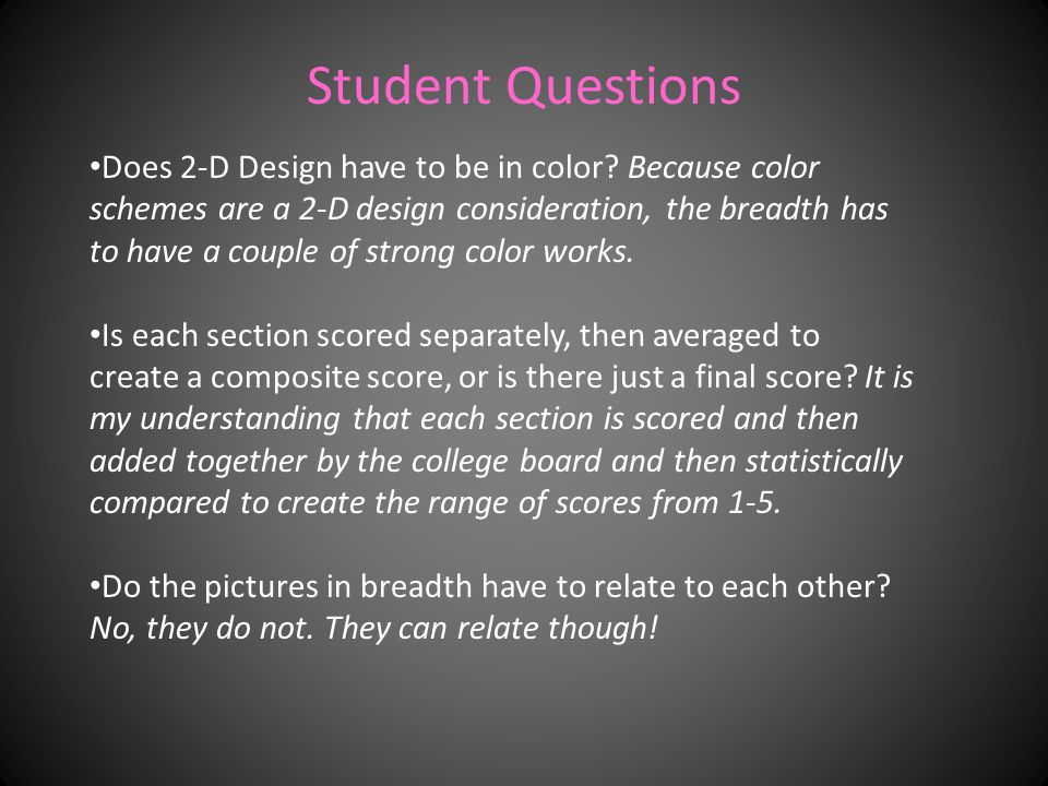 Student Questions Does 2-D Design have to be in color.