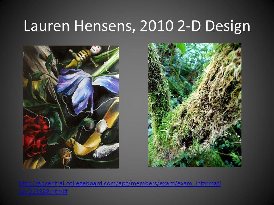 Lauren Hensens, 2010 2-D Design http://apcentral.collegeboard.com/apc/members/exam/exam_informati on/213928.html#