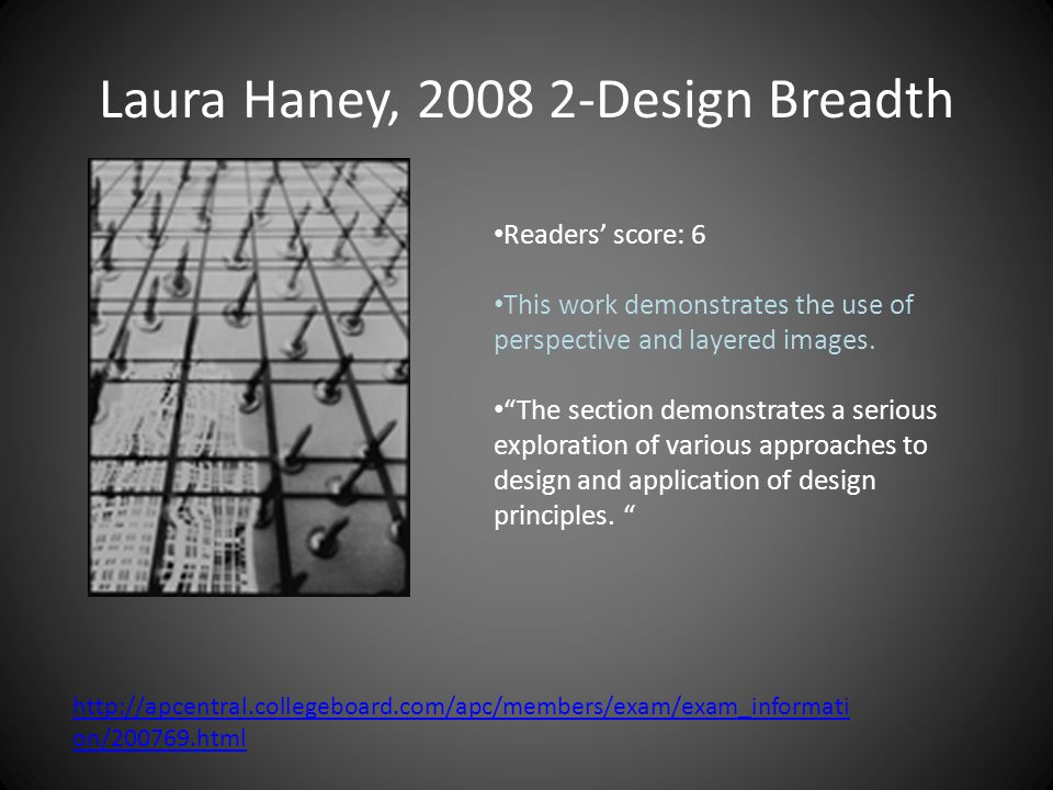 Laura Haney, 2008 2-Design Breadth Readers' score: 6 This work demonstrates the use of perspective and layered images.