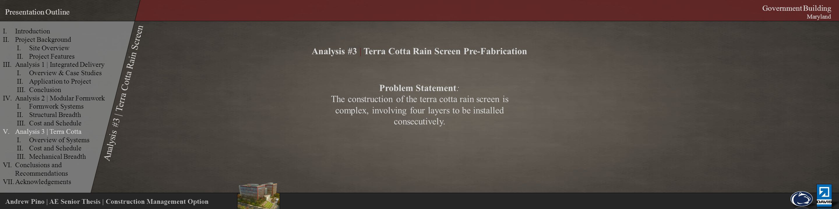 Andrew Pino | AE Senior Thesis | Construction Management Option Presentation Outline Government Building Maryland Analysis #3 | Terra Cotta Rain Screen Pre-Fabrication Problem Statement: The construction of the terra cotta rain screen is complex, involving four layers to be installed consecutively.