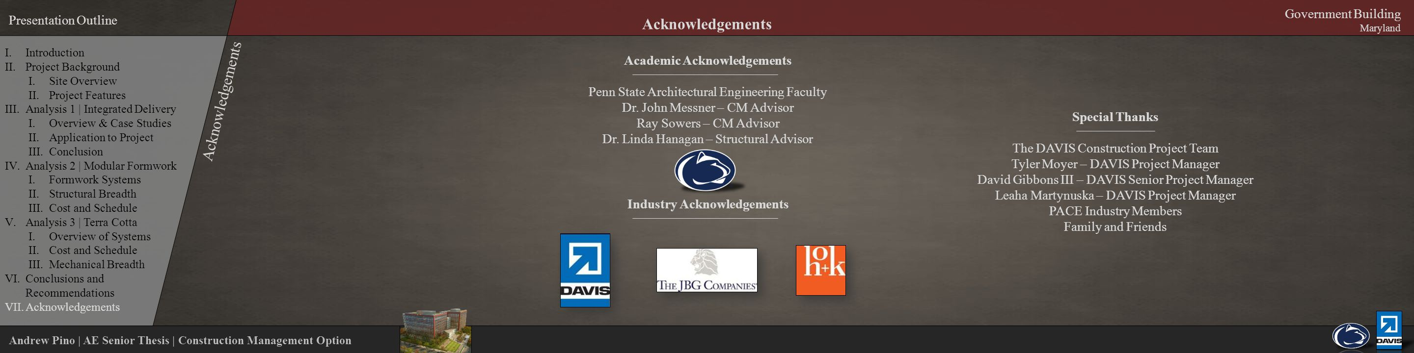 Andrew Pino | AE Senior Thesis | Construction Management Option Presentation Outline Government Building Maryland Acknowledgements Academic Acknowledgements Penn State Architectural Engineering Faculty Dr.