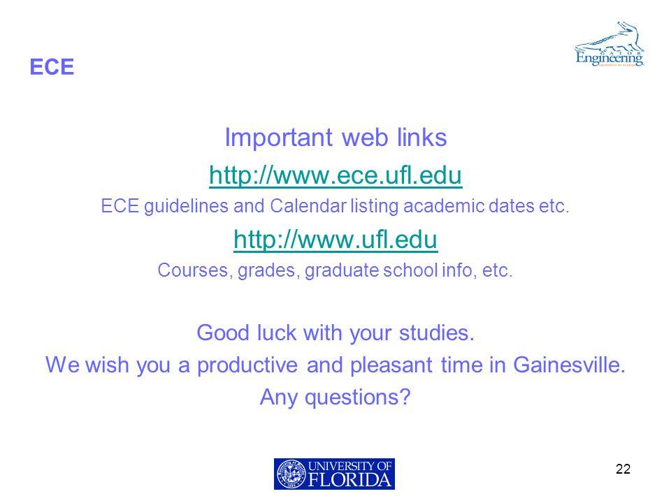 ECE Important web links http://www.ece.ufl.edu ECE guidelines and Calendar listing academic dates etc.