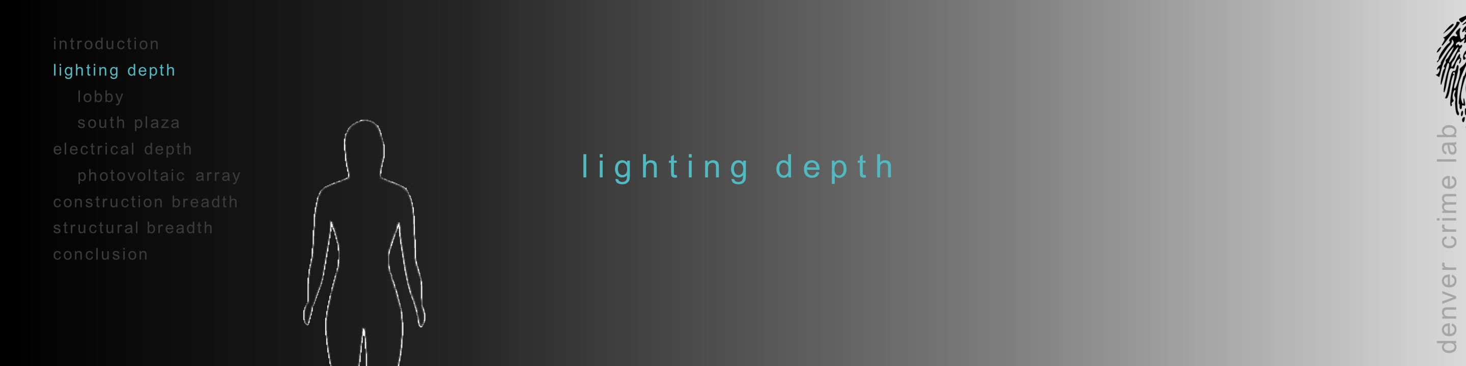 introduction lighting depth lobby south plaza electrical depth photovoltaic array construction breadth structural breadth conclusion denver crime lab concept individuality uniqueness one of a kind f i n g e r p r i n t