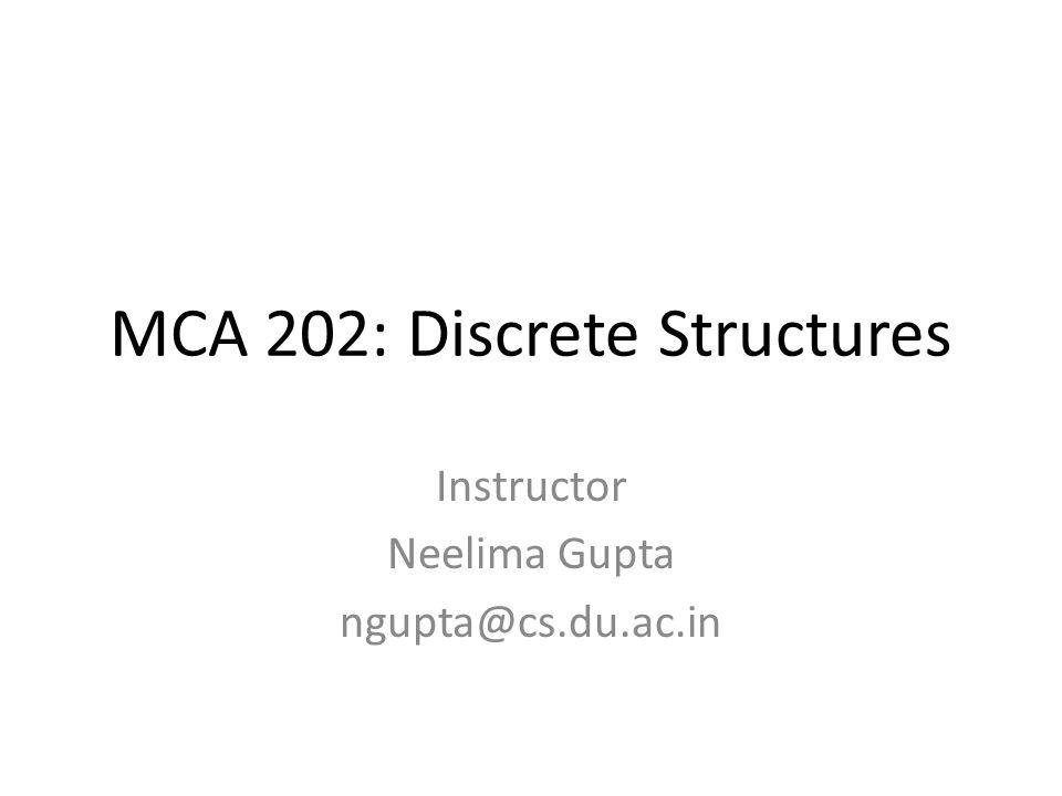 MCA 202: Discrete Structures Instructor Neelima Gupta ngupta@cs.du.ac.in