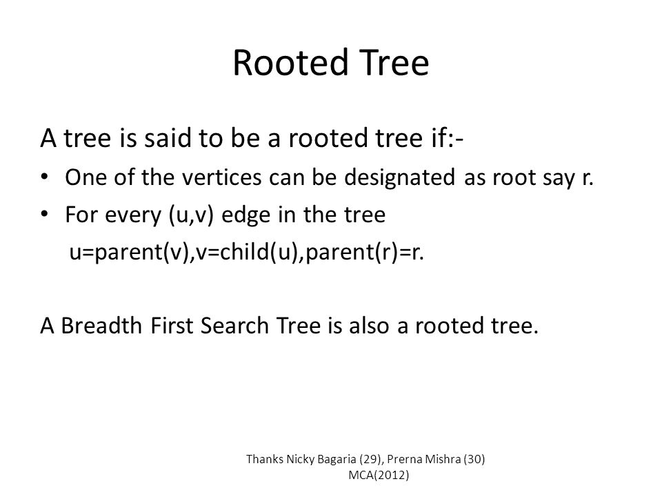 Rooted Tree A tree is said to be a rooted tree if:- One of the vertices can be designated as root say r.