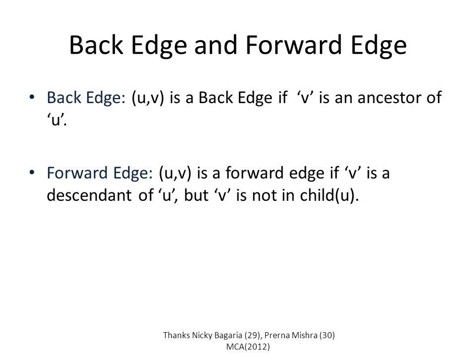 Back Edge and Forward Edge Back Edge: (u,v) is a Back Edge if 'v' is an ancestor of 'u'. Forward Edge: (u,v) is a forward edge if 'v' is a descendant