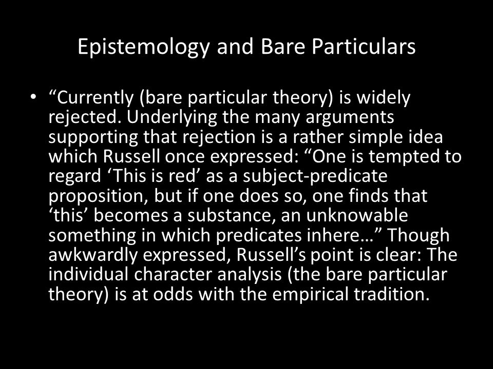 "Epistemology and Bare Particulars ""Currently (bare particular theory) is widely rejected. Underlying the many arguments supporting that rejection is a"