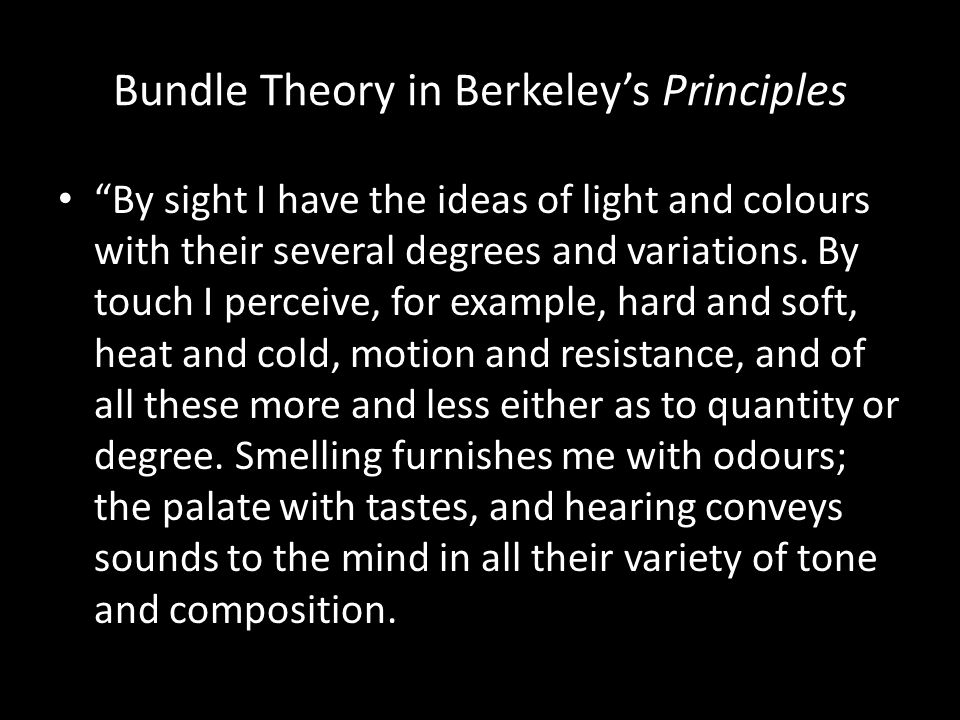 "Bundle Theory in Berkeley's Principles ""By sight I have the ideas of light and colours with their several degrees and variations. By touch I perceive,"