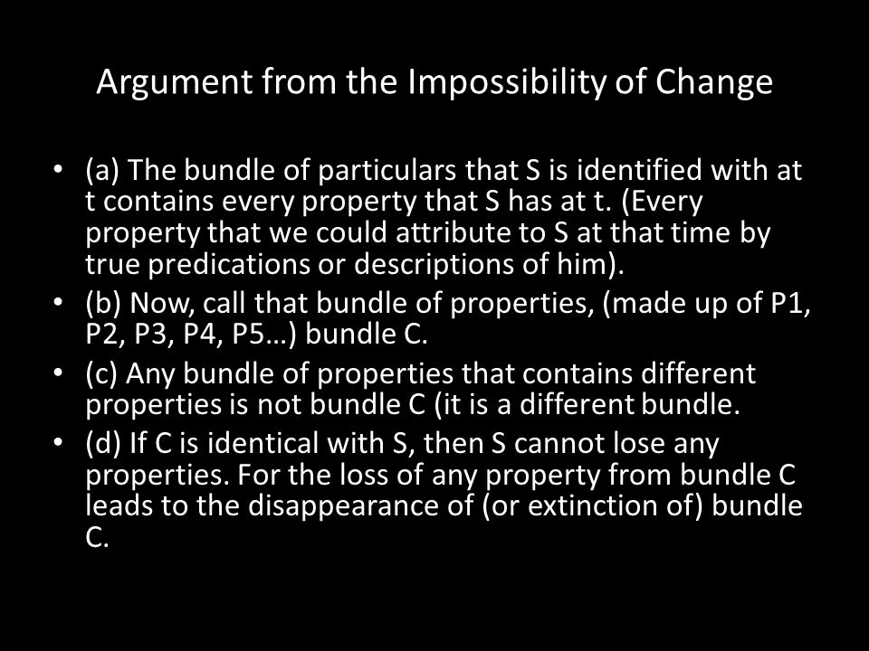 Argument from the Impossibility of Change (a) The bundle of particulars that S is identified with at t contains every property that S has at t. (Every