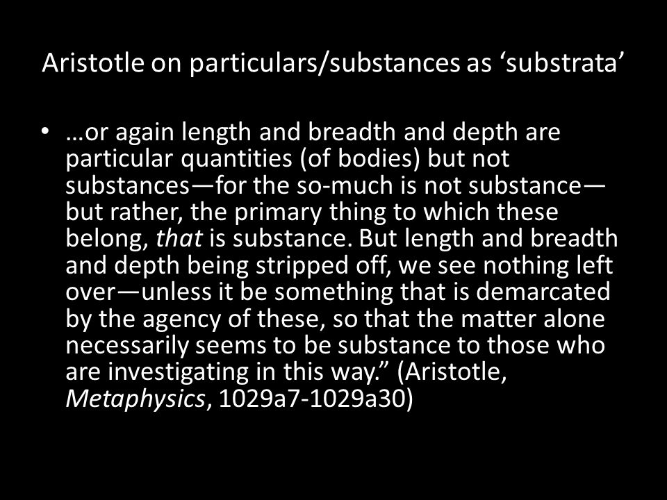 Aristotle on particulars/substances as 'substrata' …or again length and breadth and depth are particular quantities (of bodies) but not substances—for