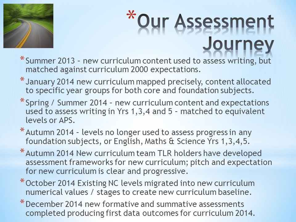 * Summer 2013 – new curriculum content used to assess writing, but matched against curriculum 2000 expectations. * January 2014 new curriculum mapped