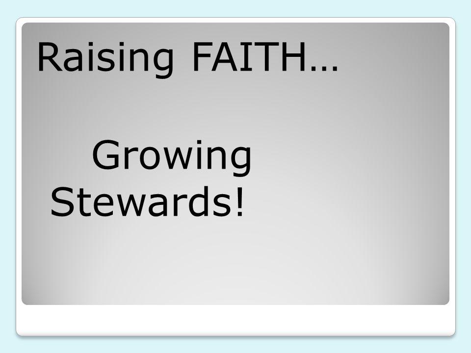 Raising FAITH… Growing Stewards!