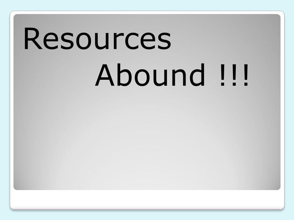 Resources Abound !!!