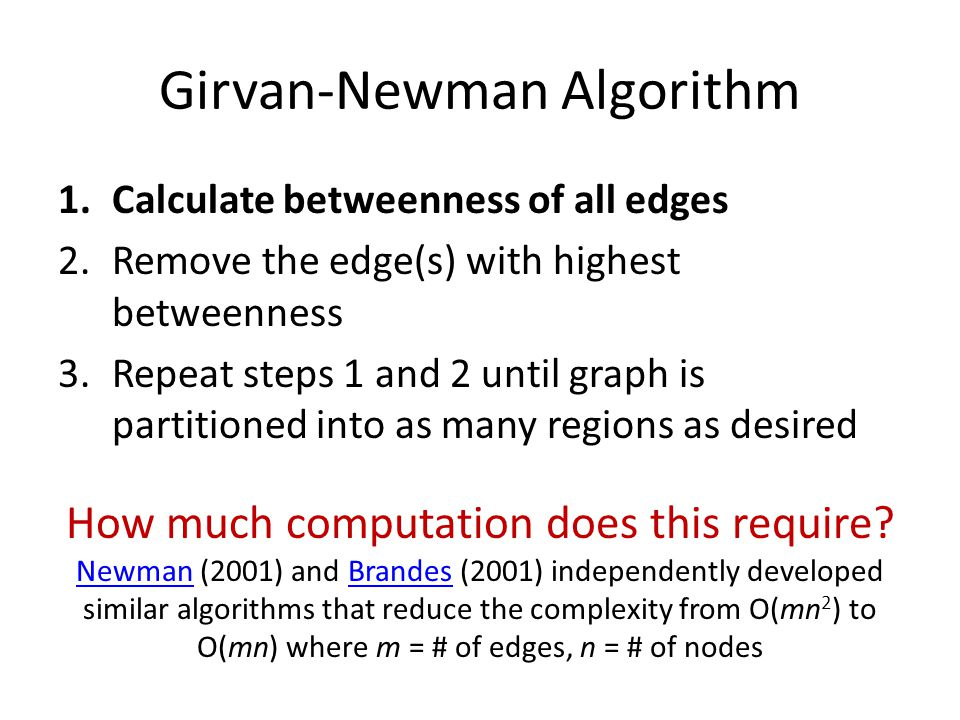 Girvan-Newman Algorithm 1.Calculate betweenness of all edges 2.Remove the edge(s) with highest betweenness 3.Repeat steps 1 and 2 until graph is parti