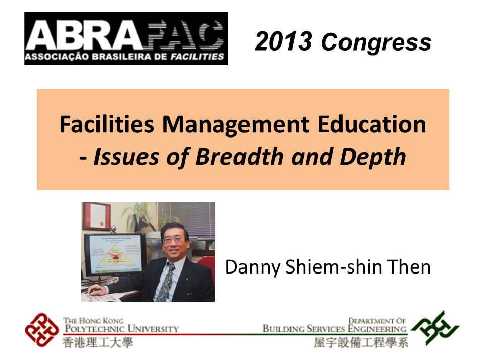 Danny Shiem-shin Then Facilities Management Education - Issues of Breadth and Depth 2013 Congress