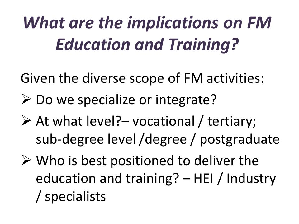 What are the implications on FM Education and Training.