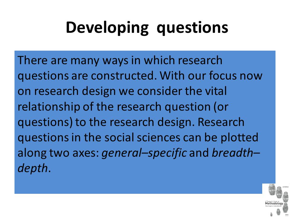 Research questions can be placed along two axes: general-specific and breadth-depth