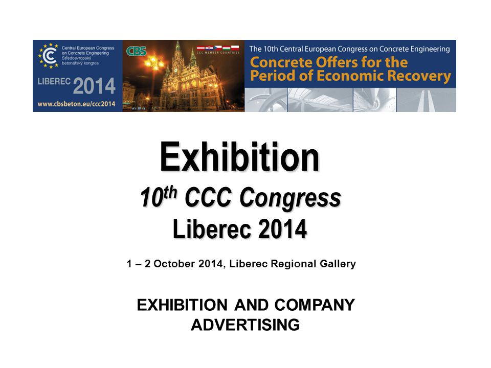 Exhibition 10 th CCC Congress Liberec 2014 1 – 2 October 2014, Liberec Regional Gallery EXHIBITION AND COMPANY ADVERTISING