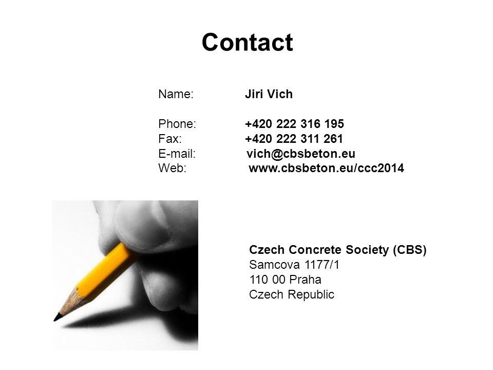 Contact Name: Jiri Vich Phone: +420 222 316 195 Fax: +420 222 311 261 E-mail: vich@cbsbeton.eu Web: www.cbsbeton.eu/ccc2014 Czech Concrete Society (CBS) Samcova 1177/1 110 00 Praha Czech Republic