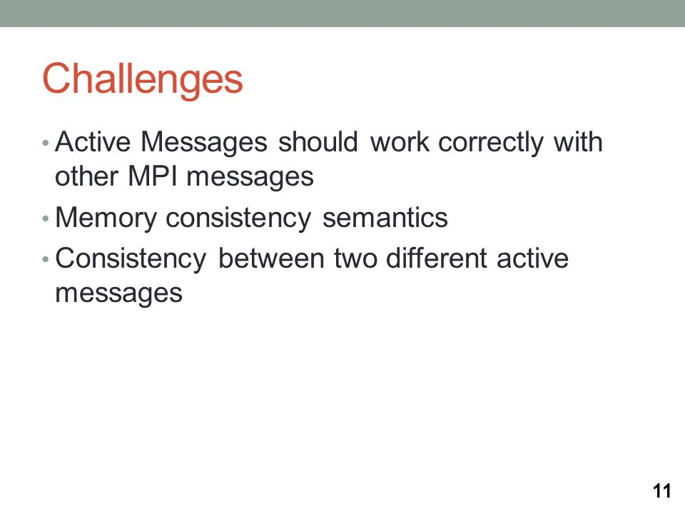 Challenges Active Messages should work correctly with other MPI messages Memory consistency semantics Consistency between two different active messages 11
