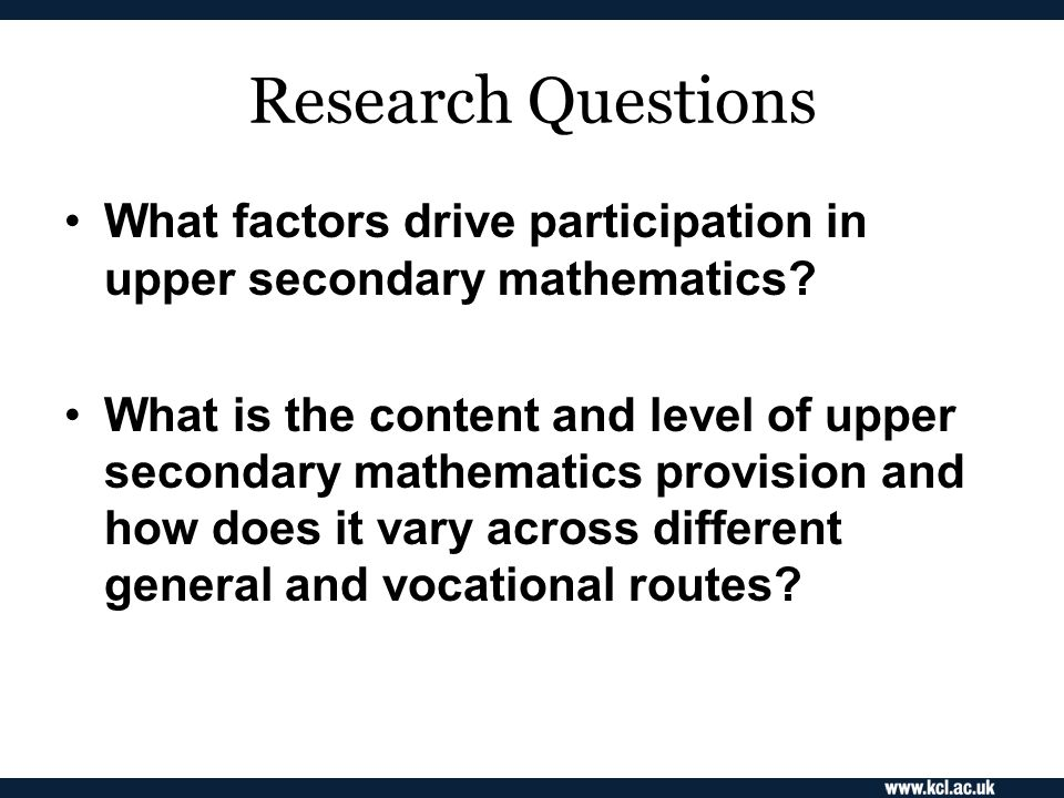 Research Questions What factors drive participation in upper secondary mathematics.