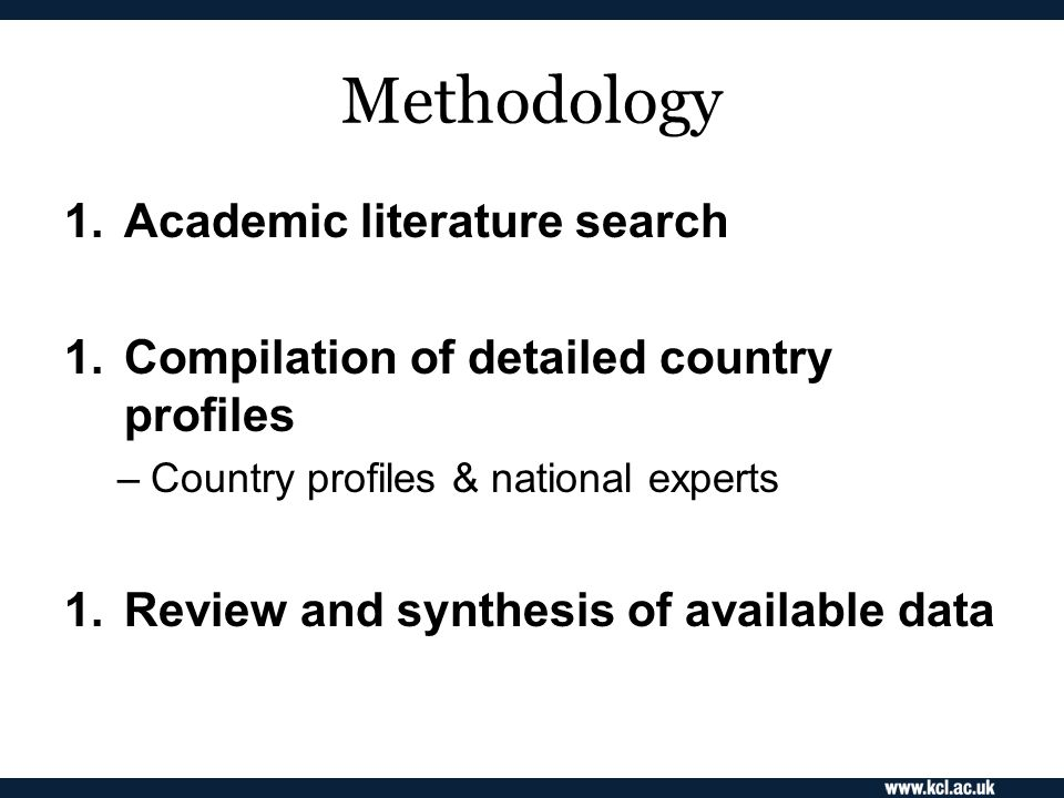Methodology 1.Academic literature search 1.Compilation of detailed country profiles –Country profiles & national experts 1.Review and synthesis of available data