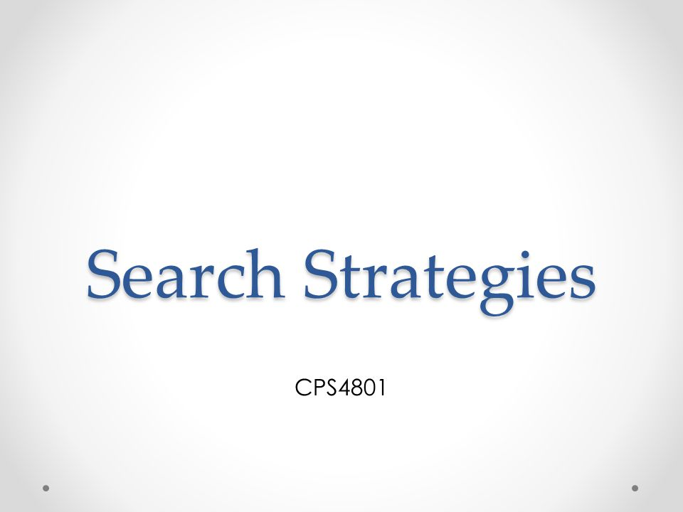 Search Strategies CPS4801