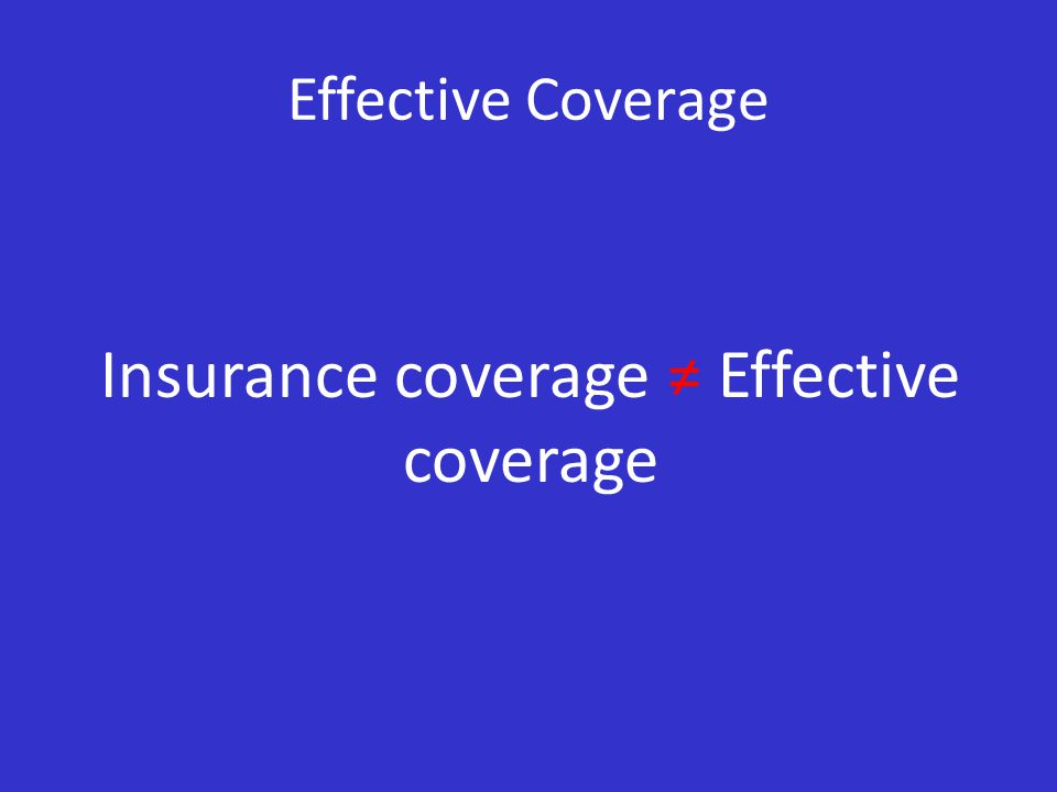 Effective Coverage Insurance coverage ≠ Effective coverage