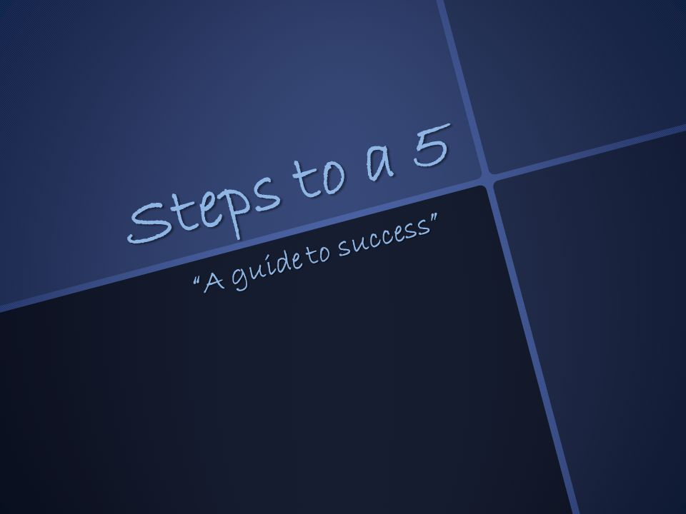 Steps to a 5 A guide to success