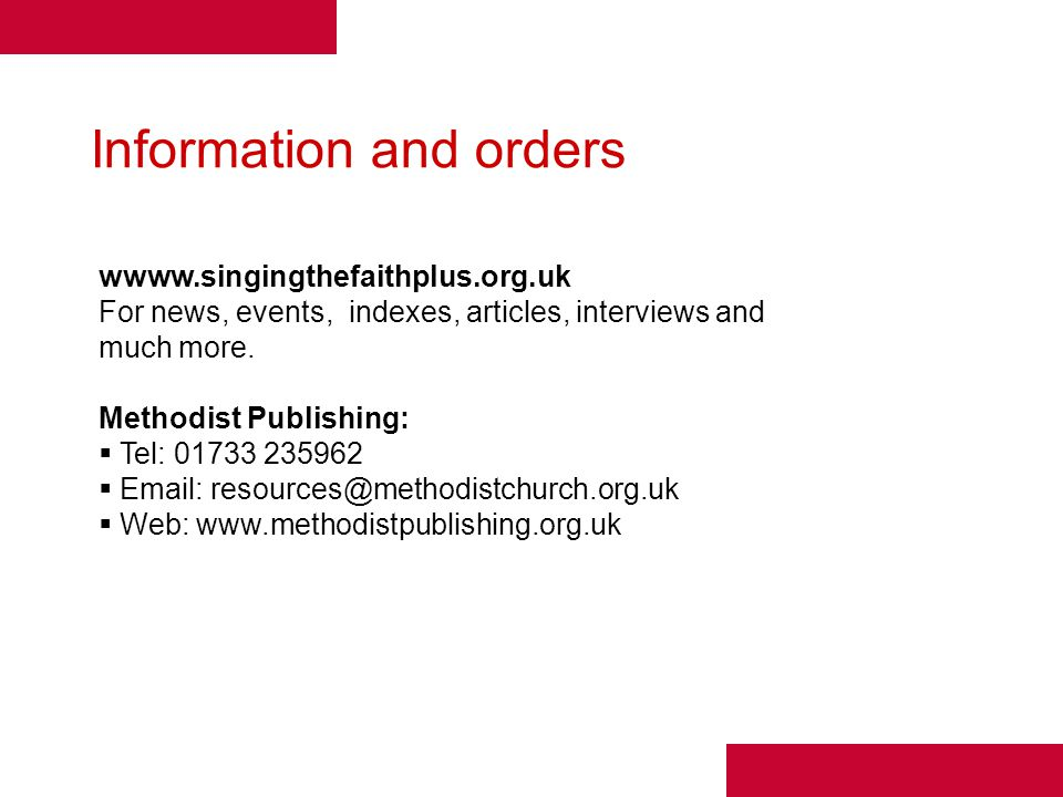 Information and orders wwww.singingthefaithplus.org.uk For news, events, indexes, articles, interviews and much more. Methodist Publishing:  Tel: 017