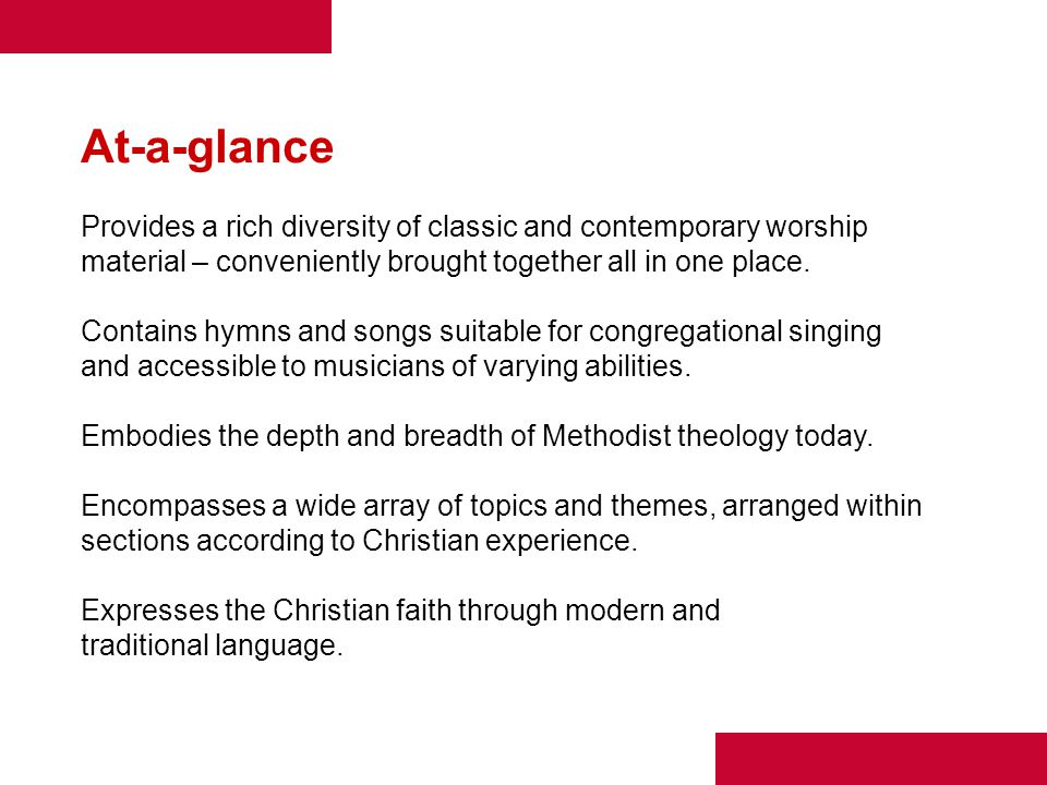 At-a-glance Provides a rich diversity of classic and contemporary worship material – conveniently brought together all in one place. Contains hymns an