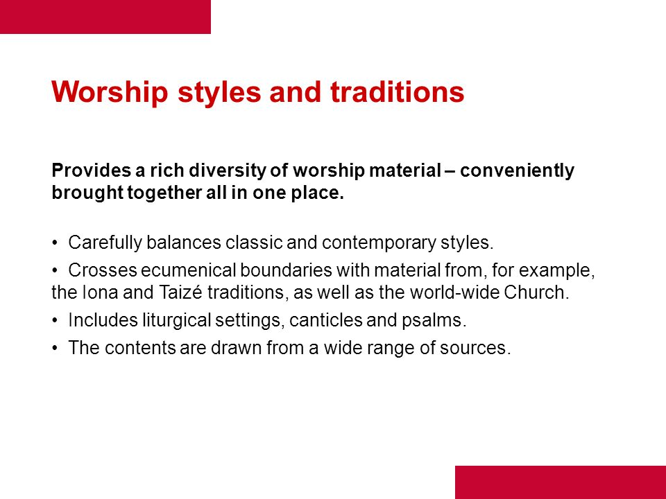 Worship styles and traditions Provides a rich diversity of worship material – conveniently brought together all in one place.
