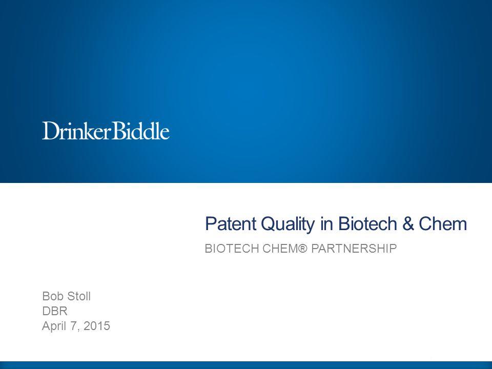 Patent Quality in Biotech & Chem BIOTECH CHEM® PARTNERSHIP Bob Stoll DBR April 7, 2015