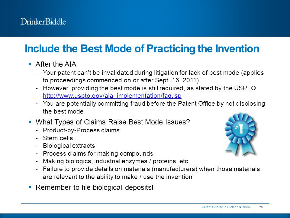Include the Best Mode of Practicing the Invention  After the AIA -Your patent can't be invalidated during litigation for lack of best mode (applies to proceedings commenced on or after Sept.