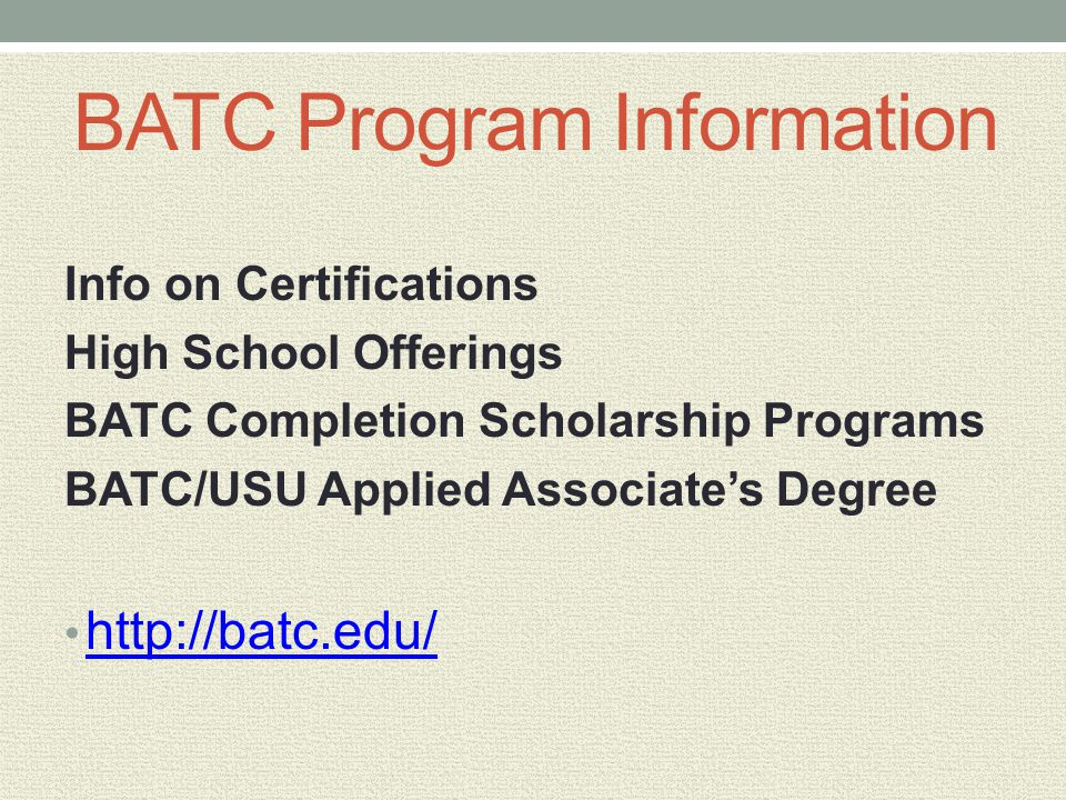BATC Program Information Info on Certifications High School Offerings BATC Completion Scholarship Programs BATC/USU Applied Associate's Degree http://batc.edu/