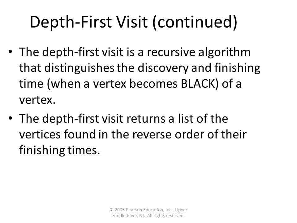 Depth-First Visit (continued) The depth ‑ first visit is a recursive algorithm that distinguishes the discovery and finishing time (when a vertex becomes BLACK) of a vertex.