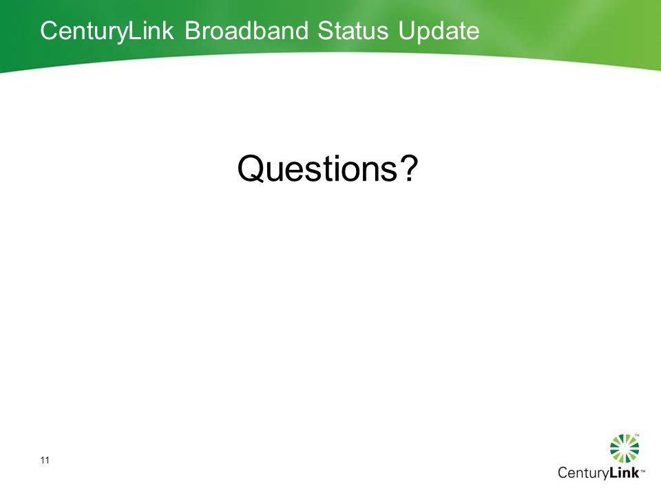 CenturyLink Broadband Status Update Questions? 11