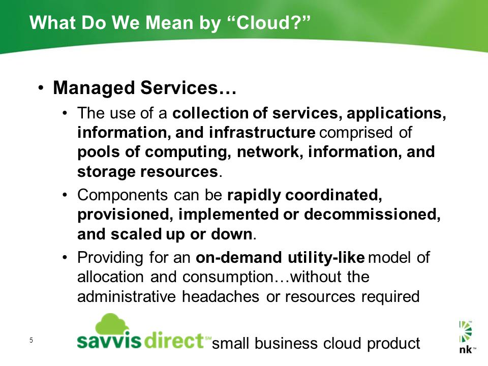 """What Do We Mean by """"Cloud?"""" Managed Services… The use of a collection of services, applications, information, and infrastructure comprised of pools of"""