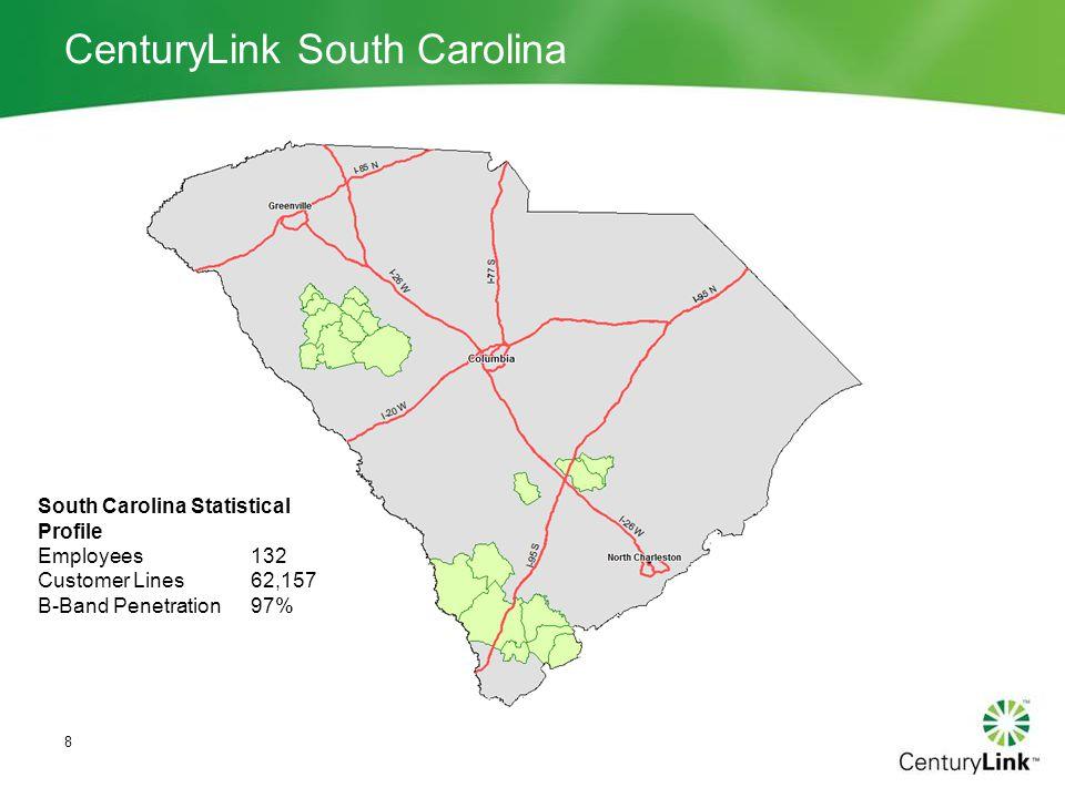 CenturyLink South Carolina 8 South Carolina Statistical Profile Employees132 Customer Lines62,157 B-Band Penetration97%