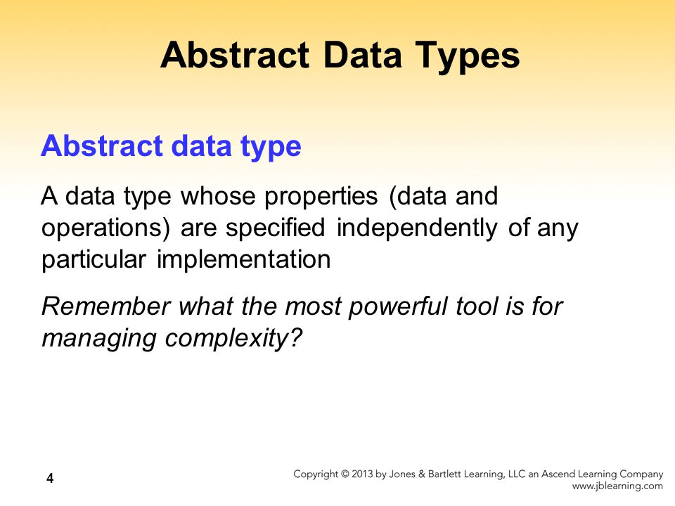 4 Abstract Data Types Abstract data type A data type whose properties (data and operations) are specified independently of any particular implementati