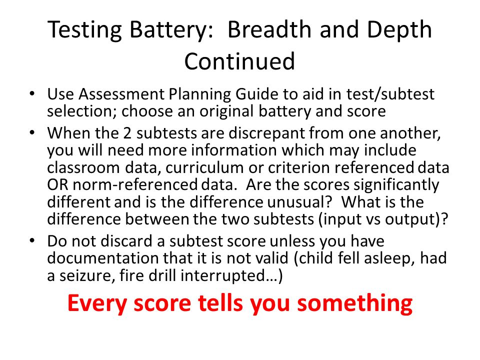 Testing Battery: Breadth and Depth Continued Is there a pattern of strengths and weaknesses in cognitive processing.