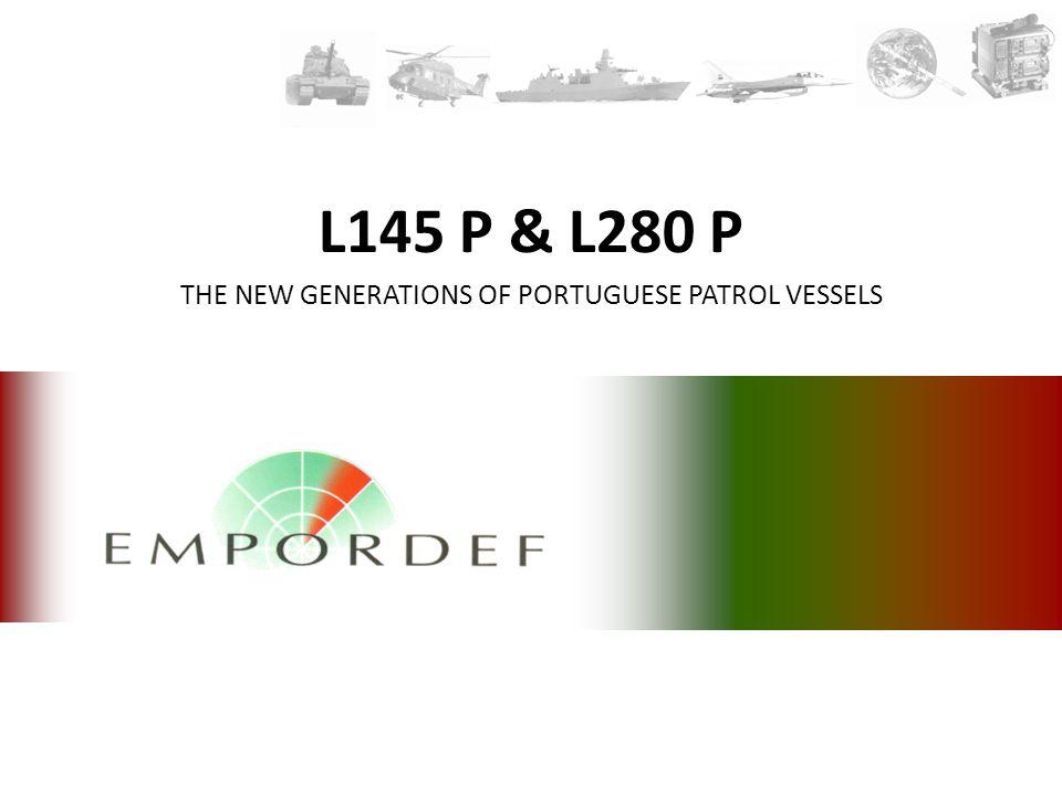 L145 P & L280 P THE NEW GENERATIONS OF PORTUGUESE PATROL VESSELS